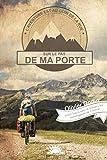 Sur le pas de ma porte: 6000 km � v�lo � travers les montagnes de France