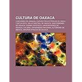 Cultura de Oaxaca: Canciones de Oaxaca, Cuevas Prehist Ricas de Yagul y Mitla En El Valle Central de Oaxaca, Gastronom...