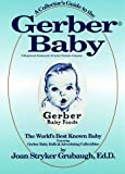 img - for A Collector's Guide to the Gerber Baby: The World's Best Known Baby, Featuring Gerber Baby Dolls and Advertising Collectibles by Joan Stryker Grubaugh (1981-12-03) book / textbook / text book