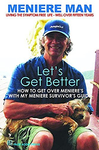 Meniere Man. Let's Get Better.: A Memoir Of Meniere's Disease