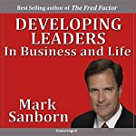 Developing Leaders in Business and Life | Mark Sanborn