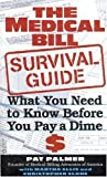 img - for The Medical Bill Survival Guide: What You Need to Know Before You Pay a Dime by Palmer, Pat, Ellis, Martha, Slone, Christopher (2000) Mass Market Paperback book / textbook / text book