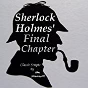 Sherlock Holmes' Final Chapter: Classic Scripts: The Holmes and Watson Series, Book 4 | Ian Shimwell