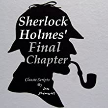 Sherlock Holmes' Final Chapter: Classic Scripts: The Holmes and Watson Series, Book 4 | Livre audio Auteur(s) : Ian Shimwell Narrateur(s) : Kevin Theis