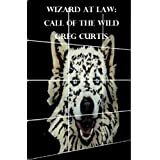 Wizard At Law: Call Of The Wild ~ Greg Curtis