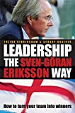 Leadership the Sven-Goran Eriksson Way: How to Turn Your Team into Winners Julian Birkinshaw