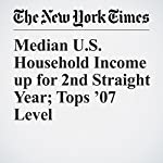 Median U.S. Household Income up for 2nd Straight Year; Tops '07 Level | Binyamin Appelbaum