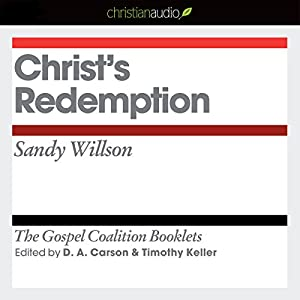 Christ's Redemption: The Gospel Coalition Audio Booklets | [Sandy Wilson]