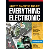 How to Diagnose and Fix Everything Electronic ~ Michael Jay Geier