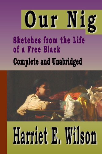 Our Nig: Sketches from the Life of a Free Black by Harriet E. Wilson (1859)