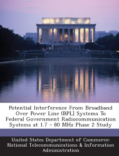 Potential Interference From Broadband Over Power Line (BPL] Systems To Federal Government Radiocommunication Systems at 1.7 - 80 MHz Phase 2 Study
