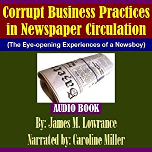 Corrupt Business Practices in Newspaper Circulation: The Eye-opening Experiences of a Newsboy | [James Lowrance]