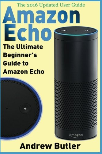 Amazon Echo: The Ultimate Beginner's Guide to Amazon Echo (Alexa Skills Kit, Amazon Echo 2016, user manual, web services, Free books, Free Movie, ... Prime, internet device, guide) (Volume 6) (Free Movie Prime compare prices)