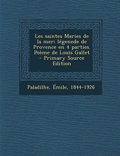 Les Saintes Maries de La Mer; Legenede de Provence En 4 Parties. Poeme de Louis Gallet - Primary Source Edition