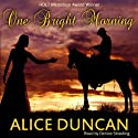 One Bright Morning (       UNABRIDGED) by Alice Duncan Narrated by Denice Stradling