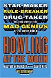 img - for Howling at the Moon: Star-maker. Rule-breaker. Drug taker. The true story of the Mad Genius of the Music World. book / textbook / text book