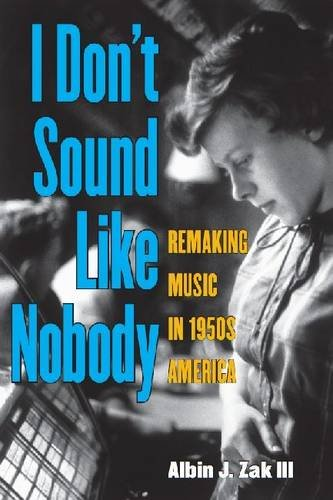 I Don't Sound Like Nobody: Remaking Music in 1950s America (Tracking Pop)