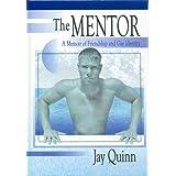 The Mentor: A Memoir of Friendship and Gay Identity ~ Jay Quinn