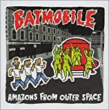 Batmobile Amazons from Outer Space
