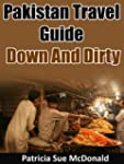 Pakistan Travel Guide - Down And Dirty