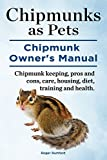 Chipmunks as Pets.  Chipmunk Owners Manual. Chipmunk keeping, pros and cons, care, housing, diet, training and health.