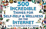 img - for 300 Incredible Things for Self-Help and Wellness on the Internet (Incredible Internet Book Series) book / textbook / text book