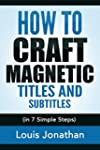 How to Craft Magnetic Titles and Subt...