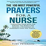 The 100 Most Powerful Prayers for a Nurse: Condition Your Mind for Serving the World and Making a Difference | Toby Peterson