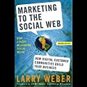 Marketing to the Social Web, Second Edition: How Digital Customer Communities Build Your Business (       UNABRIDGED) by Larry Weber Narrated by Mark Boyett
