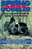 Spring Gobbler Fever: Your Complete Guide to Spring Turkey Hunting