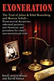 Exoneration: The Trial of Julius and Ethel Rosenberg and Morton Sobell Prosecutorial deceptions, suborned perjuries, anti-Semitism, and precedent for today's unconstitutional trials