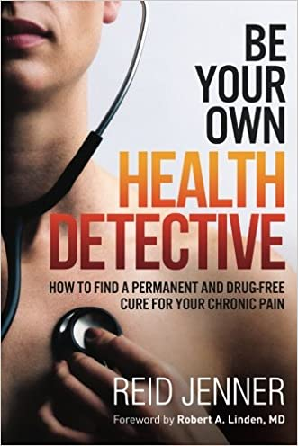Be Your Own HEALTH DETECTIVE: How to Find a Permanent and Drug-free Cure for Your Chronic Pain
