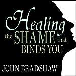 Healing the Shame That Binds You | John Bradshaw