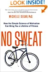 No Sweat: How the Simple Science of M...