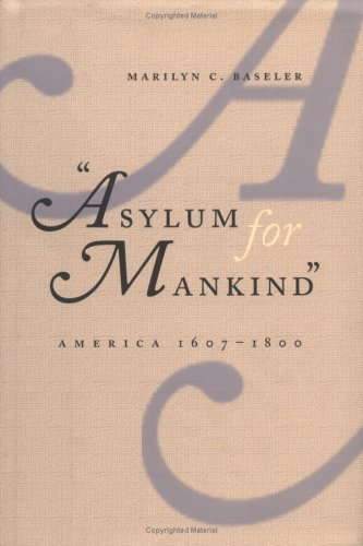 Asylum for Mankind: America, 1607-1800, Marilyn C. Baseler