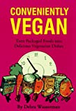 Conveniently Vegan: Turn Packaged Foods into Delicious Vegetarian Dishes
