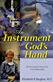 An Instrument in God's Hand: An Eye Surgeon's Discovery of The Miraculous (1581580002) by Vaughan, Elizabeth