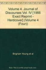 Journal of Discourses by Brigham Young, His Two Counsellors, the Twelve Apostles, Volume 4