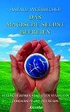 Das Magische Selbst befreien: Heilung bewirken / Das Leben verändern / Durch Raum und Zeit reisen