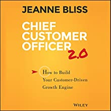Chief Customer Officer 2.0: How to Build Your Customer-Driven Growth Engine Audiobook by Jeanne Bliss Narrated by Christine Marshall