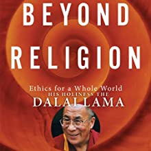 Beyond Religion: Ethics for a Whole World (       UNABRIDGED) by His Holiness the Dalai Lama Narrated by Martin Sheen
