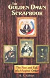The Golden Dawn Scrapbook: The Rise and Fall of a Magical Order (1578630371) by Gilbert, R. A.