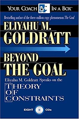 Beyond the Goal: Eliyahu Goldratt Speaks on the Theory of Constraints (Your Coach in a Box)