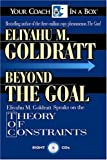 img - for Beyond the Goal: Eliyahu Goldratt Speaks on the Theory of Constraints (Your Coach in a Box) book / textbook / text book