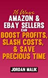 16 Ways Amazon & eBay Sellers Can Boost Profits, Slash Costs, & Save Precious Time