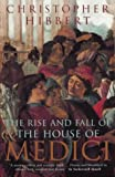 Rise and Fall of the House of Medici (0140050906) by Hibbert, Christopher