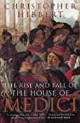 The Rise and Fall of the House of Medici: Amazon.co.uk: Christopher Hibbert: Books