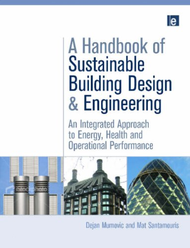A Handbook of Sustainable Building Design and Engineering: An Integrated Approach to Energy, Health and Operational Performance (Buildings, Energy and Solar Technology Series)