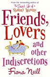 Friends, Lovers And Other Indiscretions Fiona Neill