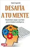 img - for Desaf a a tu mente: Pasatiempos, juegos y acertijos para estimular tu inteligencia (Spanish Edition) book / textbook / text book